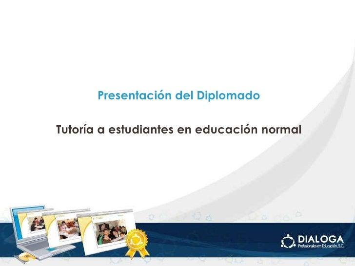 Presentación del Diplomado<br />Tutoría a estudiantes en educación normal<br />
