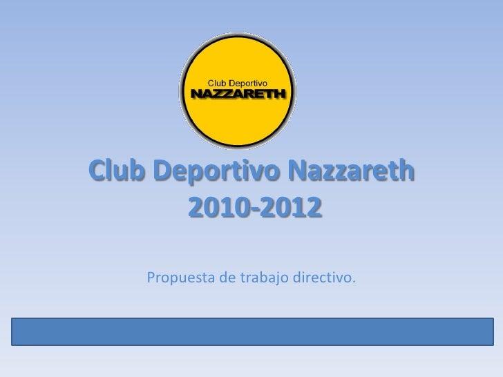 Club Deportivo Nazzareth 2010-2012<br />Propuesta de trabajo directivo.<br />