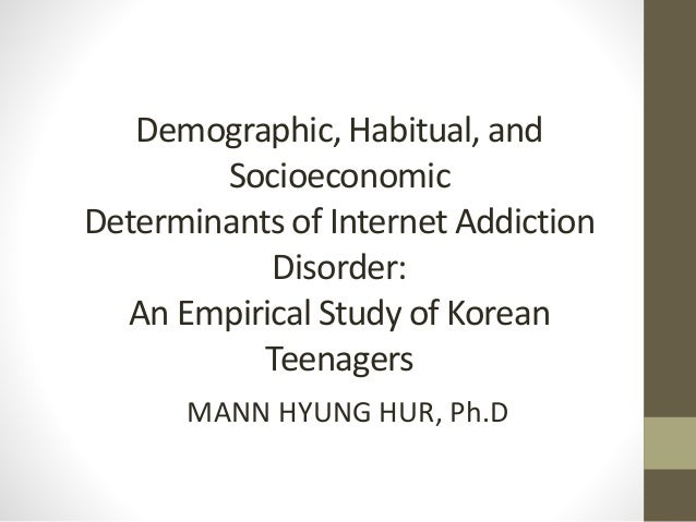 Demographic, Habitual, and Socioeconomic Determinants of Internet Addiction Disorder: An Empirical Study of Korean Teenage...