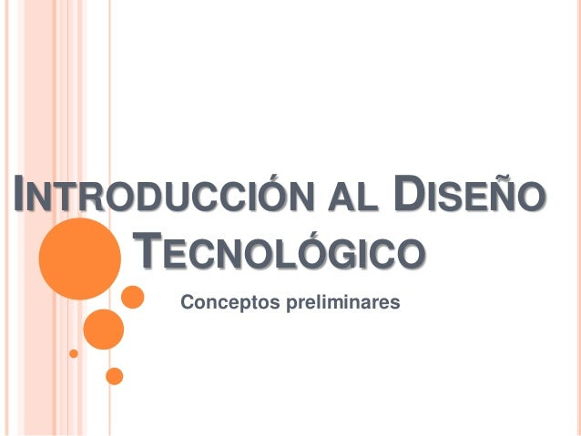 INTRODUCCIÓN AL DISEÑO     TECNOLÓGICO      Conceptos preliminares