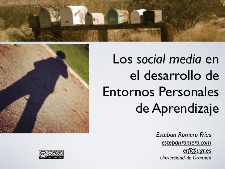 Los social media en    el desarrollo deEntornos Personales     de Aprendizaje         Esteban Romero Frías           esteb...