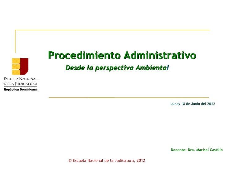 Procedimiento Administrativo   Desde la perspectiva Ambiental                                               Lunes 18 de Ju...