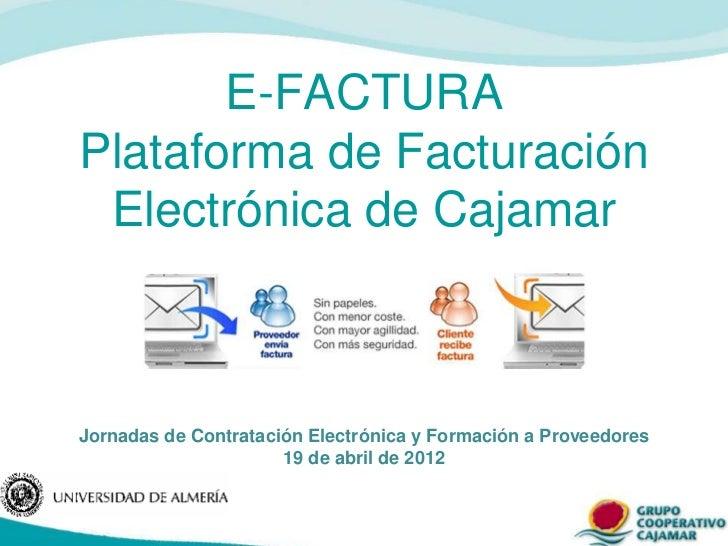 E-FACTURAPlataforma de Facturación Electrónica de CajamarJornadas de Contratación Electrónica y Formación a Proveedores   ...