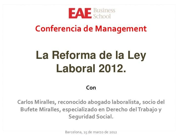 Conferencia de Management       La Reforma de la Ley           Laboral 2012.                              ConCarlos Mirall...