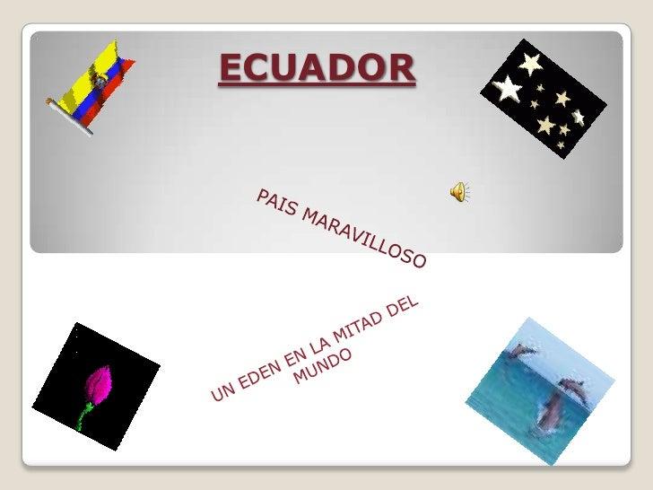 ECUADOR<br />PAIS MARAVILLOSO<br />UN EDEN EN LA MITAD DEL MUNDO<br />