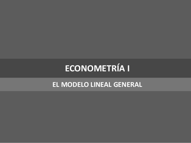 ECONOMETRÍA IEL MODELO LINEAL GENERAL