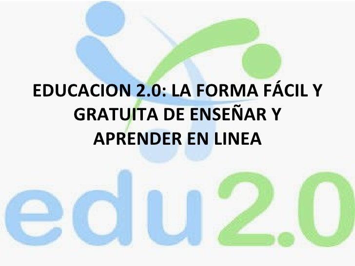 EDUCACION 2.0: LA FORMA FÁCIL Y GRATUITA DE ENSEÑAR Y APRENDER EN LINEA