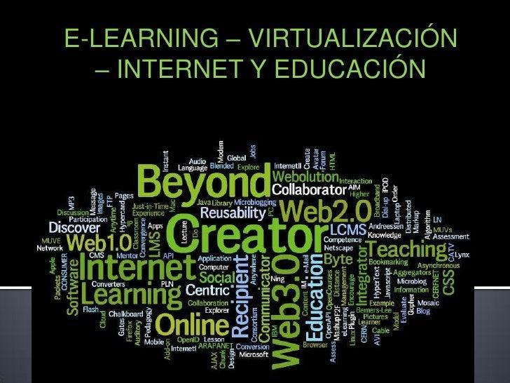 E-LEARNING – VIRTUALIZACIÓN – INTERNET Y EDUCACIÓN<br />