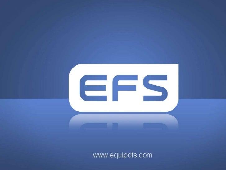 Quiénes somos EFS tuvo sus orígenes en un grupo de empresas fundado en 1991 por expertos ingenieros junto con inversores p...