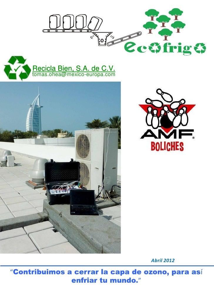    Recicla Bien, S.A. de C.V.    tomas.ohea@mexico-europa.com                                   Abril 2012