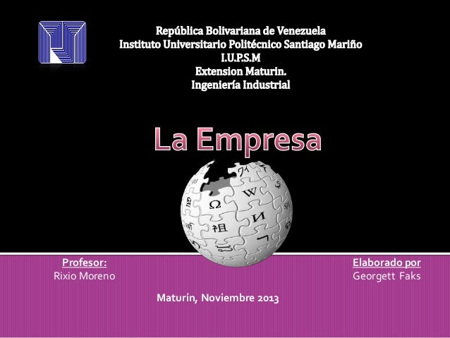 Profesor: Rixio Moreno  Elaborado por Georgett Faks Maturín, Noviembre 2013