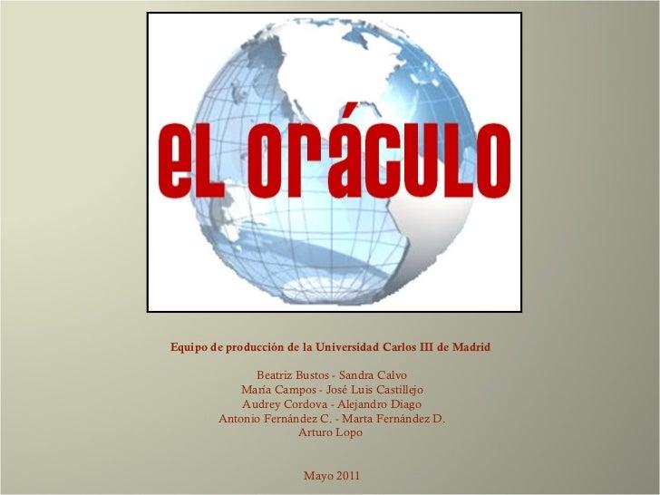 Equipo de producción de la Universidad Carlos III de Madrid   Beatriz Bustos - Sandra Calvo María Campos - José Luis Cast...