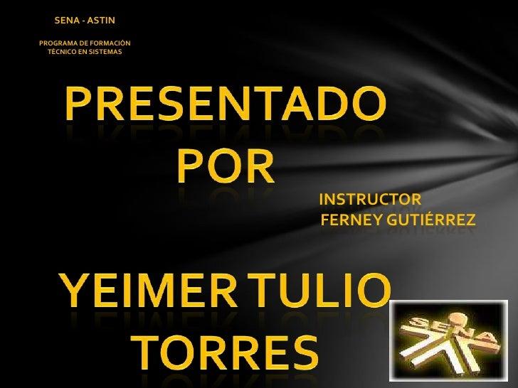 SENA - ASTIN<br />Programa de formación<br />Técnico en sistemas <br />Presentado por <br />yeimer tulio torres<br />Instr...