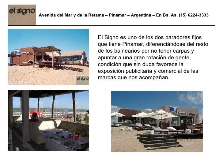 Avenida del Mar y de la Retama – Pinamar – Argentina – En Bs. As. (15) 6224-3333 El Signo es uno de los dos paradores fijo...
