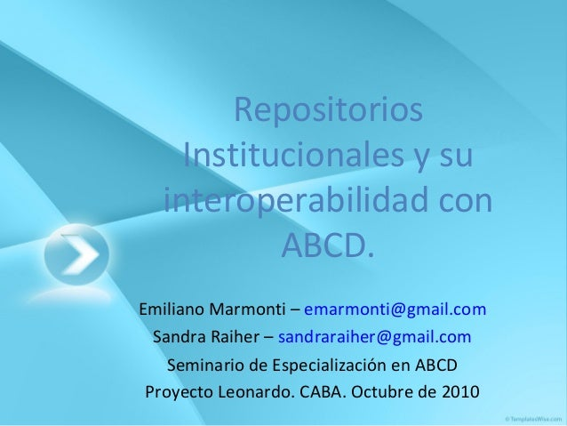 Repositorios Institucionales y su interoperabilidad con ABCD. Emiliano Marmonti – emarmonti@gmail.com Sandra Raiher – sand...