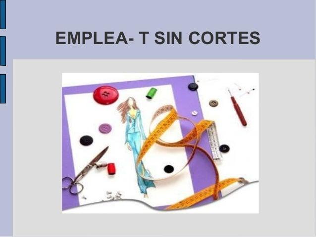 EMPLEA- T SIN CORTES