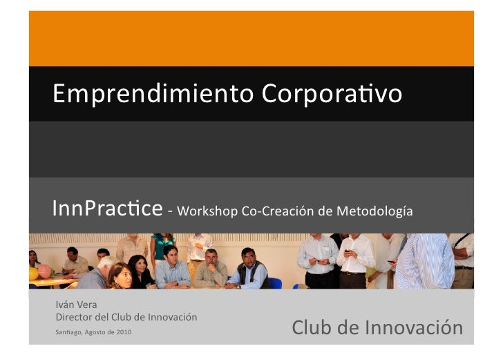Emprendimiento  Corpora6vo     InnPrac6ce  -‐  Workshop  Co-‐Creación  de  Metodología       Iván  V...