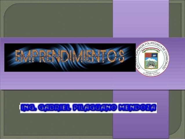 EMPRENDIMIENTOS Facilitador: Ing. Gabriel Pilaguano Mendoza