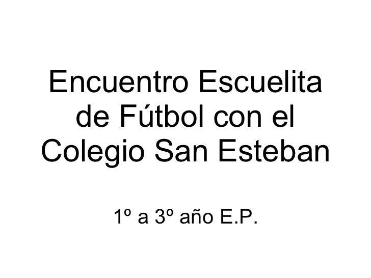 Encuentro Escuelita de Fútbol con el Colegio San Esteban 1º a 3º año E.P.
