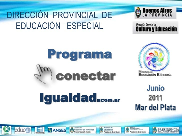 DIRECCIÓN  PROVINCIAL  DE EDUCACIÓN   ESPECIAL<br />ProgramaconectarIgualdad.com.ar<br />Junio<br />2011Mar del Plata<br />