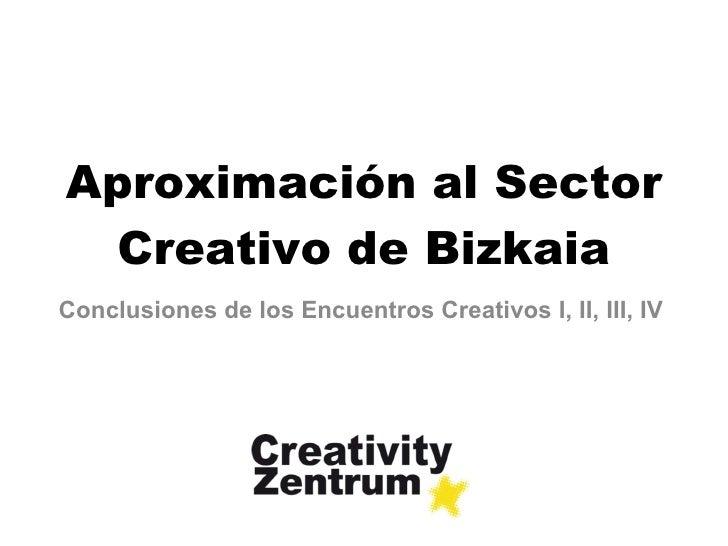 Aproximación al Sector Creativo de Bizkaia Conclusiones de los Encuentros Creativos I, II, III, IV