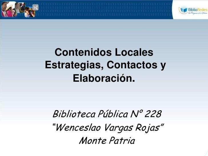 """Contenidos Locales Estrategias, Contactos y Elaboración. <br />Biblioteca Pública N° 228<br />""""Wenceslao Vargas Rojas""""<br ..."""