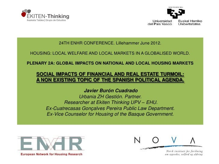 24TH ENHR CONFERENCE. Lillehammer June 2012. HOUSING: LOCAL WELFARE AND LOCAL MARKETS IN A GLOBALISED WORLD.PLENARY 2A: GL...