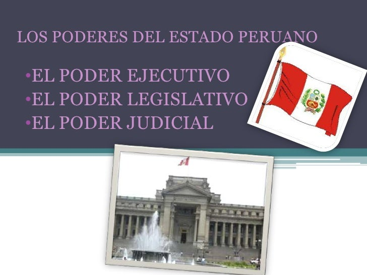 LOS PODERES DEL ESTADO PERUANO<br /><ul><li>EL PODER EJECUTIVO