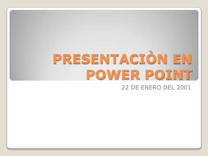 PRESENTACIÒN EN POWER POINT<br />22 DE ENERO DEL 2001<br />