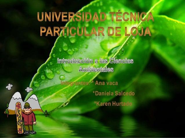 Integrantes: * Ana vaca            *Daniela Salcedo             *Karen Hurtado