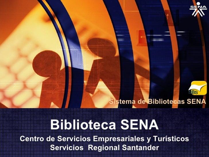 Sistema de Bibliotecas SENA        Biblioteca SENACentro de Servicios Empresariales y Turísticos        Servicios Regional...
