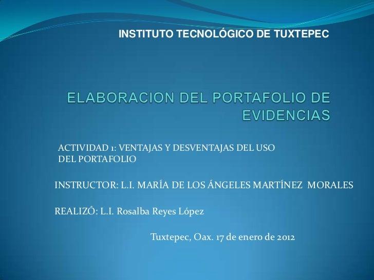 INSTITUTO TECNOLÓGICO DE TUXTEPECACTIVIDAD 1: VENTAJAS Y DESVENTAJAS DEL USODEL PORTAFOLIOINSTRUCTOR: L.I. MARÍA DE LOS ÁN...
