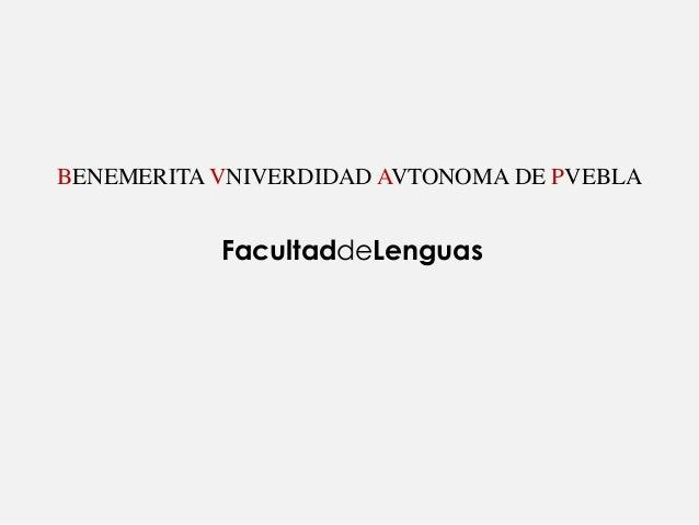 BENEMERITA VNIVERDIDAD AVTONOMA DE PVEBLA           FacultaddeLenguas
