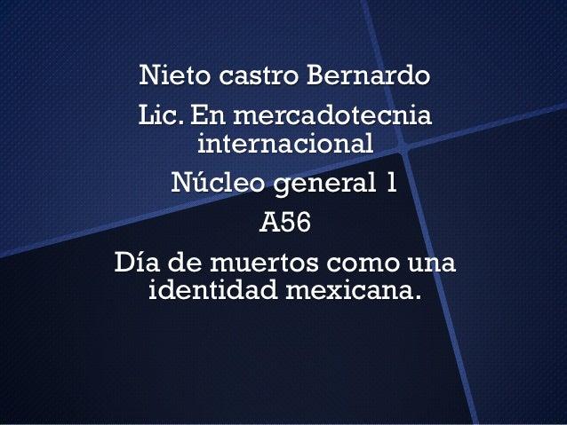 Nieto castro Bernardo Lic. En mercadotecnia      internacional    Núcleo general 1           A56Día de muertos como una  i...