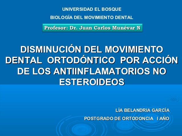 UNIVERSIDAD EL BOSQUE        BIOLOGÍA DEL MOVIMIENTO DENTAL      Profesor: Dr. Juan Carlos Munévar N  DISMINUCIÓN DEL MOVI...
