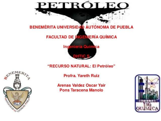 BENEMÉRITA UNIVERSIDAD AUTÓNOMA DE PUEBLA      FACULTAD DE INGENIERÍA QUÍMICA              Ingeniería Química             ...