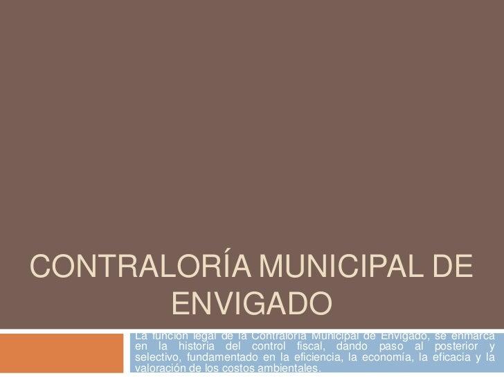 Contraloría municipal de envigado<br />La función legal de la Contraloría Municipal de Envigado, se enmarca en la historia...