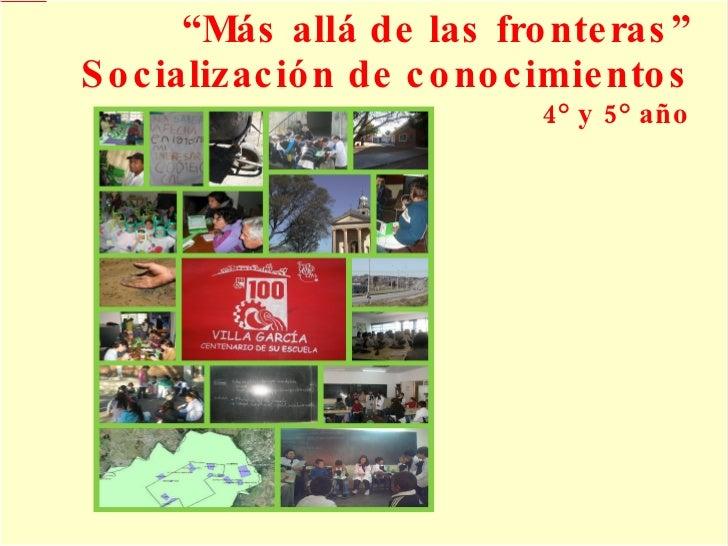 """"""" Más allá de las fronteras"""" Socialización de conocimientos 4° y 5° año"""