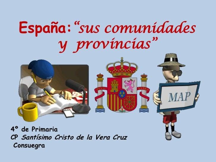 """España:""""sus comunidades              y provincias""""4º de PrimariaCP Santísimo Cristo de la Vera Cruz Consuegra"""