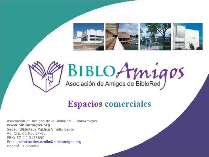 Asociación de Amigos de la BibloRed – BibloAmigos www.bibloamigos.org Sede:  Biblioteca Pública Virgilio Barco Av. Cra. 60...