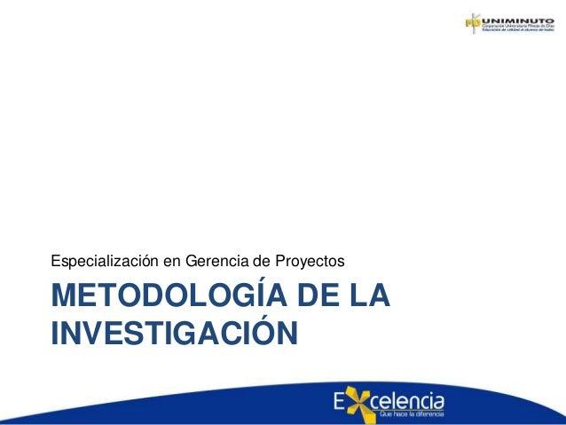 Especialización en Gerencia de Proyectos  METODOLOGÍA DE LA  INVESTIGACIÓN