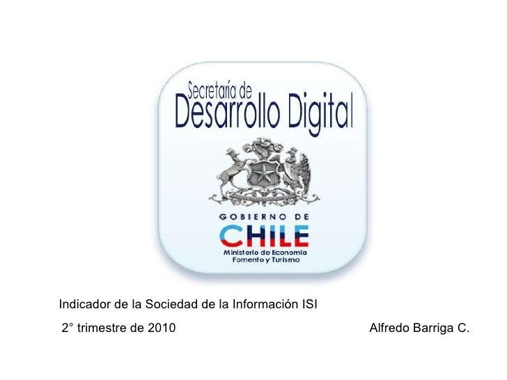 Indicador de la Sociedad de la Información ISI 2° trimestre de 2010   Alfredo Barriga C.