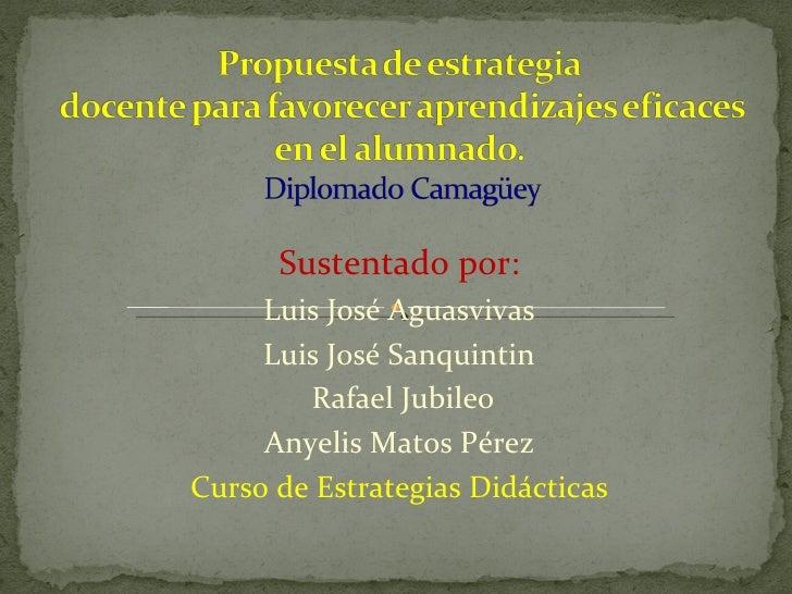 Sustentado por: Luis José Aguasvivas Luis José Sanquintin Rafael Jubileo Anyelis Matos Pérez Curso de Estrategias Didáctic...