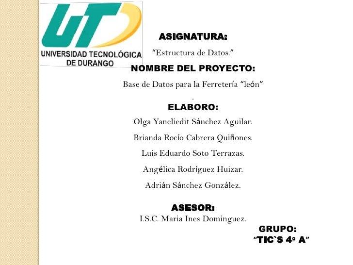 """ASIGNATURA:<br />""""Estructura de Datos.""""<br />NOMBRE DEL PROYECTO:<br />Base de Datos para la Ferretería """"león""""<br />.<br /..."""