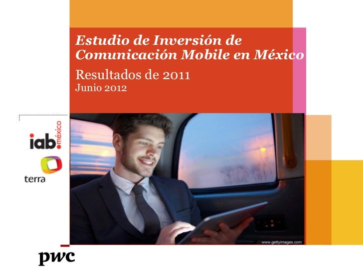 Estudio de Inversión deComunicación Mobile en MéxicoResultados de 2011Junio 2012