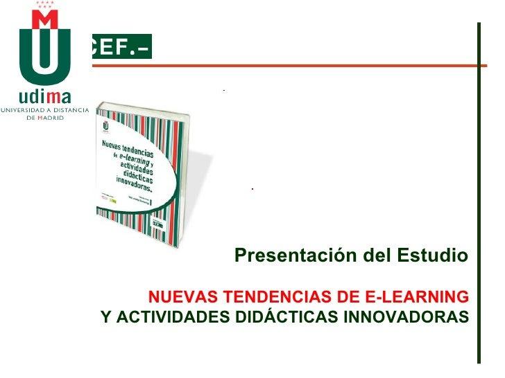 Presentación del Estudio  NUEVAS TENDENCIAS DE E-LEARNING   Y ACTIVIDADES DIDÁCTICAS INNOVADORAS