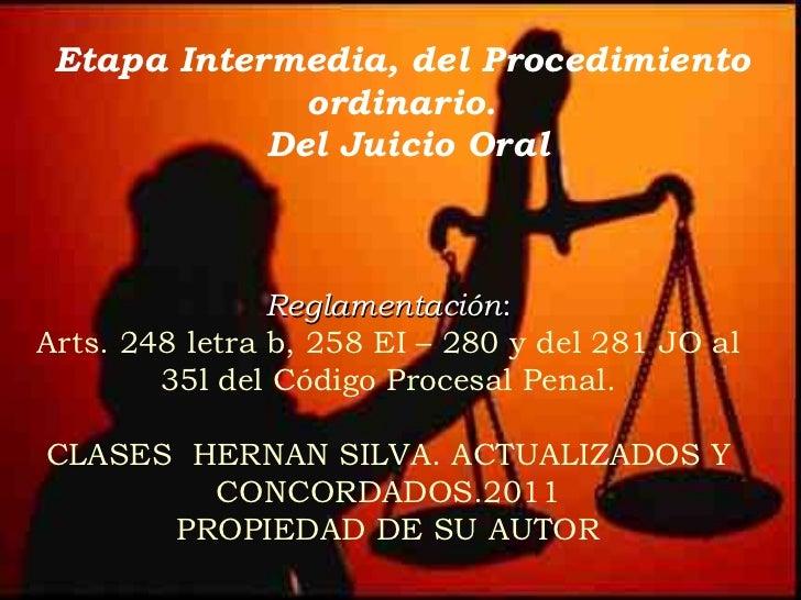 Etapa Intermedia, del Procedimiento ordinario.  Del Juicio Oral Reglamentación : Arts. 248 letra b, 258 EI – 280 y del 281...