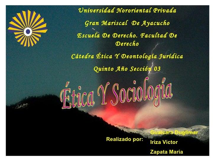 Universidad Nororiental Privada Gran Mariscal  De Ayacucho Escuela De Derecho. Facultad De Derecho Cátedra Ética Y Deontol...