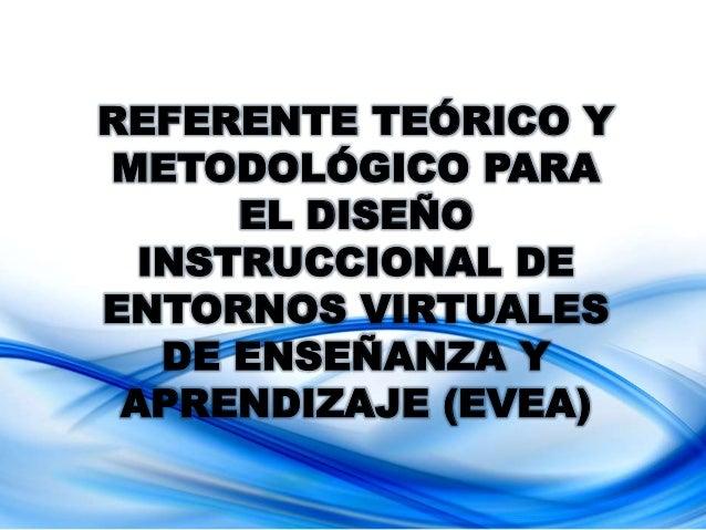 REFERENTE TEÓRICO Y METODOLÓGICO PARA EL DISEÑO INSTRUCCIONAL DE ENTORNOS VIRTUALES DE ENSEÑANZA Y APRENDIZAJE (EVEA)