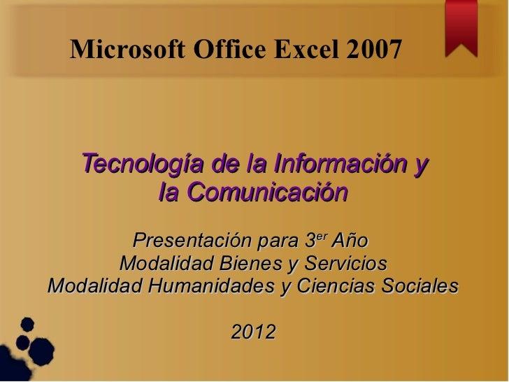 Microsoft Office Excel 2007   Tecnología de la Información y         la Comunicación        Presentación para 3er Año     ...